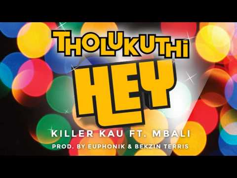 Killa Kau Ft.  Mbali - Tholukuthi Hey (Explicit Version) - Official Audio