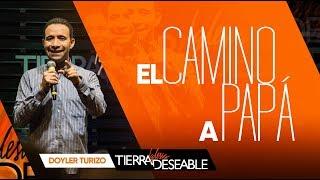 EL CAMINO A PAPÁ.|  DOYLER TURIZO | JULIO 21 DE 2019