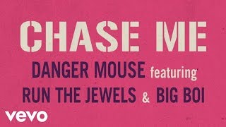 Смотреть клип Chase Me Ft. Run The Jewels & Big Boi - Danger Mouse