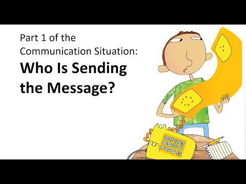 Part 1 Of The Communication Situation:Who Is Sending The Message?