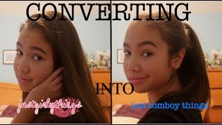 CONVERTING JUST GIRLY THINGS INTO JUST TOMBOY THINGS | just tomboy things