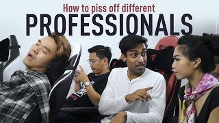 How To Piss Off Different Professionals