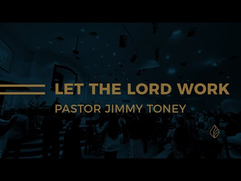 Let The Lord Work / Pastor Jimmy Toney