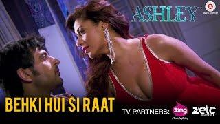 Behki Hui Si Raat | Ashley | Rishi Bhutani & Gurleen Chopra | Sunidhi Chauhan