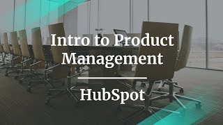 Intro to Product Management by HubSpot Product Manager
