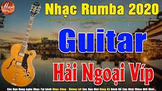 Nhạc Rumba Hải Ngoại Hay Nhất | Hòa Tấu Guitar Đẳng Cấp 2020 | Nhạc Phòng Trà Không Lời 2020