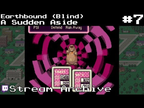 Earthbound (Blind) - Part 7 : A Sudden Aside (Stream Archive)