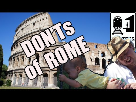 Visit Rome - The DONT'S of Visiting Rome, Italy