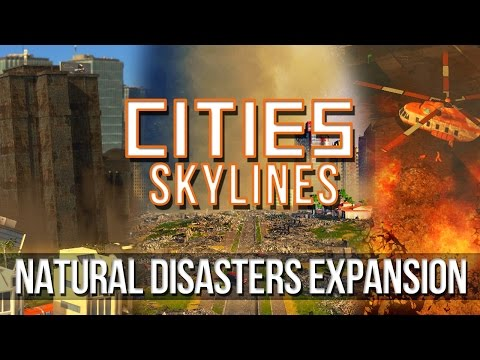 Cities: Skylines - Natural Disasters Official Expansion!  