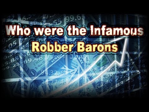 Who Were The Infamous Robber Barons?
