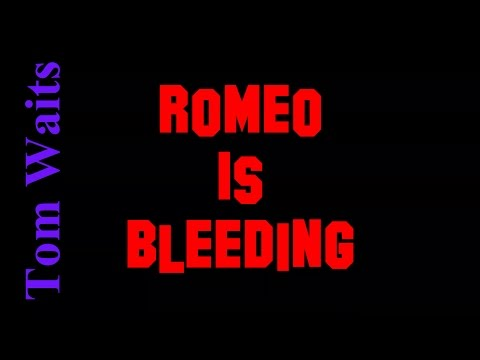 Romeo Is Bleeding - Tom Waits ( lyrics )