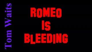 Romeo Is Bleeding - Tom Waits ( lyrics )