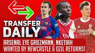 Arsenal Eye Griezmann, Nketiah Wanted By Newcastle & Ozil Returns! | AFTV Transfer Daily