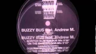 Buzzy Bus Feat. Andrew M. - Jump (Scritch Scritch Dub Mix) 1998