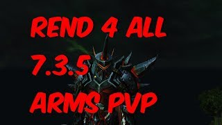 Rend For Everyone - 7.3.5 Arms Warrior PvP - WoW Legion