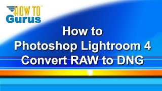 adobe lightroom 4 tutorial raw how to convert to dng