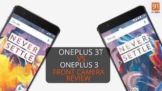 OnePlus 3T Front Camera Review | feat. Oneplus 3 vs Oneplus 3T selfie cam showdown!