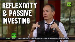 Keiser Report: Reflexivity & Passive Investing (E1491)