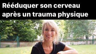 Ré-éduquer son cerveau après un trauma physique
