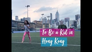 TO BE A KID IN HONG KONG!!
