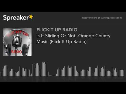 Is It Sliding Or Not -Orange County Music (Flick It Up Radio)
