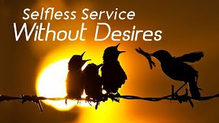 Selfless Service Without Desires