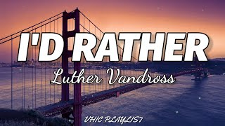 Download Luther Vandross - I'd Rather (Lyrics)🎶