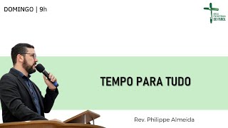 Culto Manhã - Domingo 20/06/21 - Tempo para tudo - Rev. Philippe Almeida