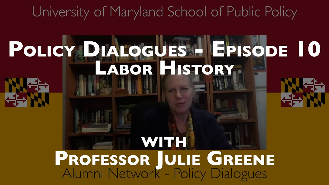 Policy Dialogues Ep.10 w/ Professor Julie Greene - Labor History