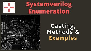 Systemverilog Enumeration: Variables , Cast , Methods and Example