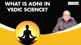 Dr K K Aggarwal - What is agni in vedic science?