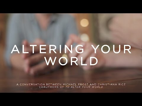Altering Your World - Michael Frost and Christiana Rice in Conversation