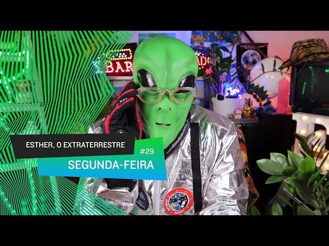 Esther, o Extraterrestre - Segunda-feira
