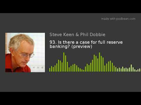 93. Is there a case for full reserve banking? (preview)