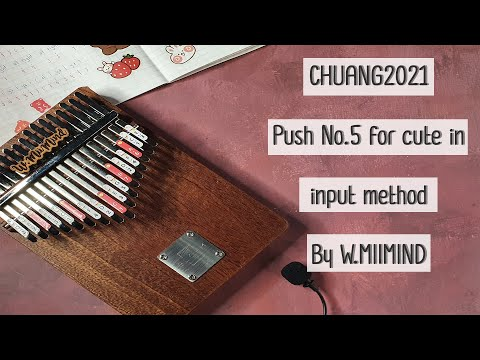 CHUANG2021 - Push No 5 for cute in input method (Gao QingChen Stage) l Kalimba Cover By W.MIIMIND