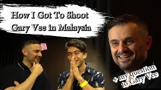 How I Got To Shoot Gary Vaynerchuck In Malaysia | + My Question to Gary