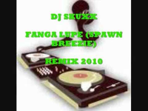 DJ SKUXX FANGAI  LUPE ( SPAWN BREEZIE ) REMIX 2010.wmv