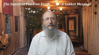 The Sweetest Place on Earth -  A Sukkot Message