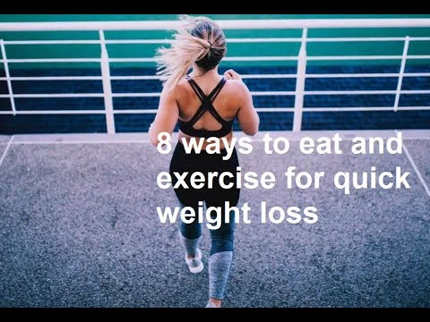 8 Ways to Eat and Exercise for Quick Weight Loss
