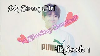 "My Strong Girl"" A Shocking Comeback"" [BTS Taehyung FF] Ep.1"