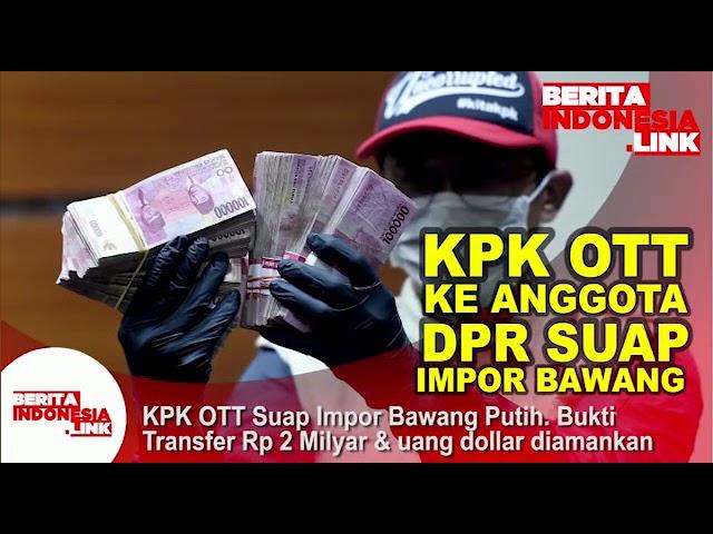 KPK OTT  Suap impor Bawang Putih. Bukti Transfer Rp 2 Milyar dan uang Dollar diamankan.