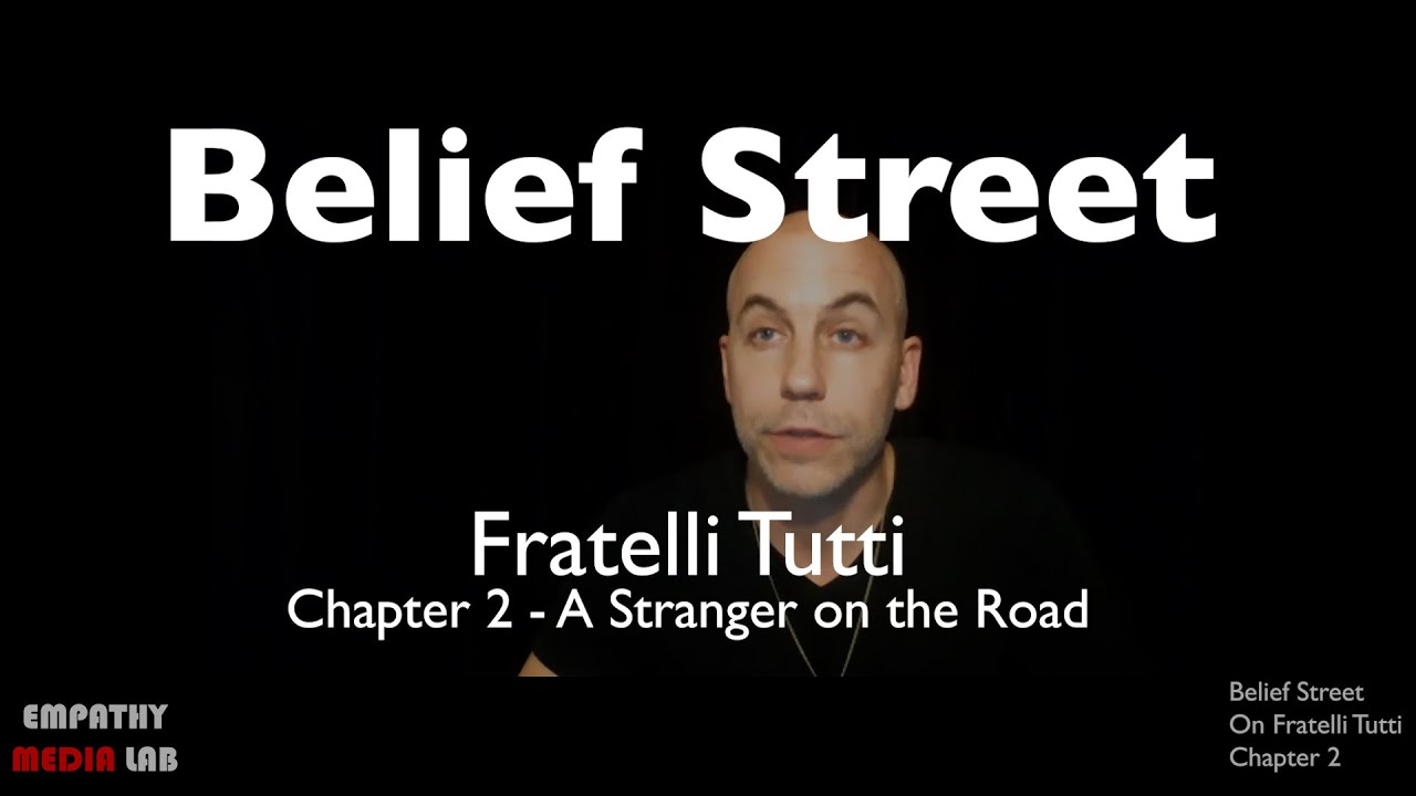 A Stranger on the Road - Fratelli Tutti Chapter 2 - Belief Street