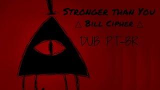 「Stronger Than You」【Bill Cipher/Gravity Falls】DUB PT-B…