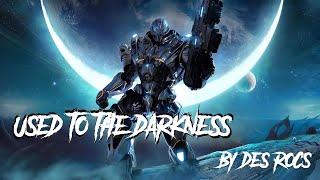 Des Rocs - Used to the Darkness lyrics
