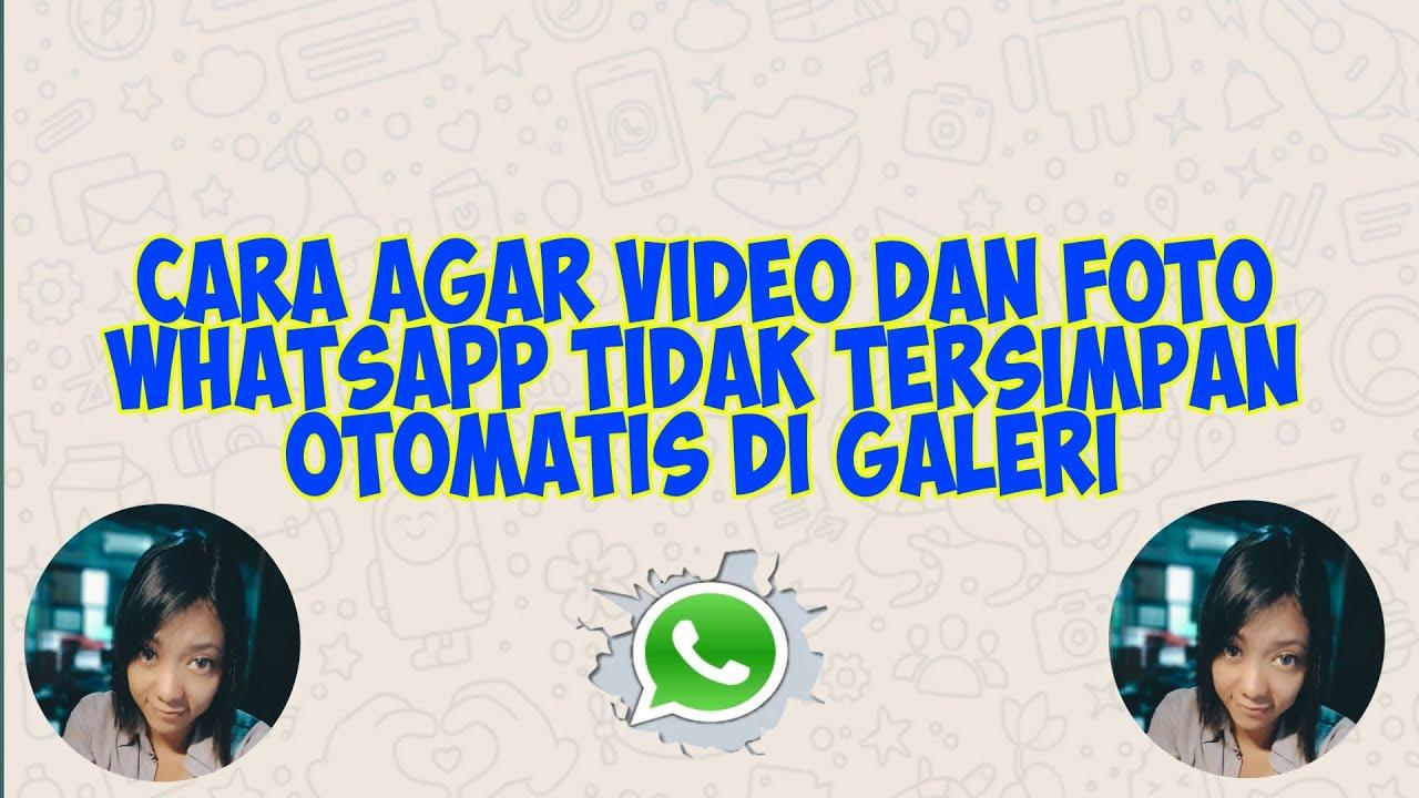 Cara Agar Video Dan Foto Whatsapp Tidak Tersimpan Otomatis Di Galeri Youtube