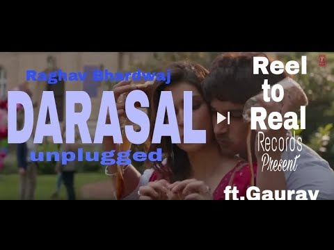Darasal|| raabta ||unplugged cover with Raghav bhardwaj ft. Gaurav  || reel to real records singer