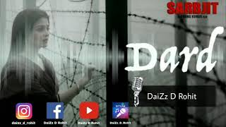 Dard ( Cover Song ) |  SARBJIT  |  DaiZz D Rohit
