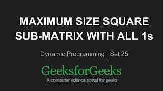 Maximum size square sub-matrix with all 1s | GeeksforGeeks