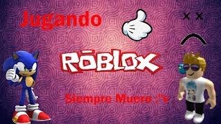 SIEMPRE MUERO EN ROBLOX :,V | Roblox | SonicDash762