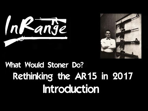 What Would Stoner Do? (WWSD) Rethinking the AR15 in 2017 - Introduction